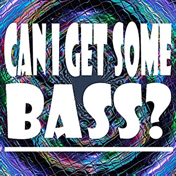 Can I Get Some Bass?