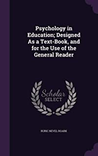 Psychology in Education; Designed As a Text-Book, and for the Use of the General Reader