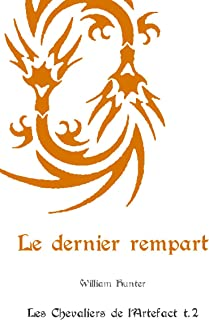 Le dernier rempart (Les Chevaliers de l'Artefact t. 2) (French Edition)