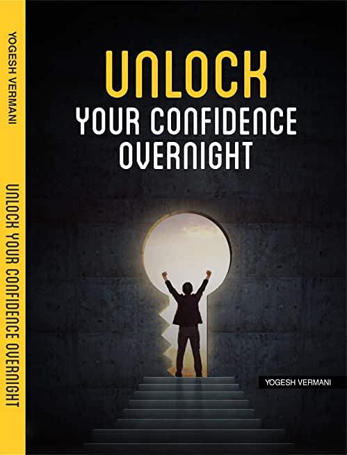 Unlock Your Confidence Overnight: 21 Techniques to unleash your confidence (English Edition)