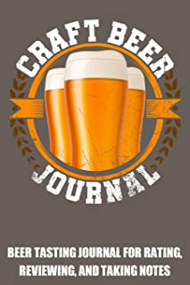 Craft Beer Journal: Beer Tasting Journal for rating, reviewing, and taking notes with 100 beer tasting sheets