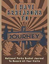 I Have 62 Reasons to Journey: National Parks Bucket Journal To Record All Your Visits