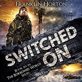 Switched On      The Borrowed World Series, Book 6              Written by:                                                                                                                                 Franklin Horton                               Narrated by:                                                                                                                                 Kevin Pierce                      Length: 9 hrs and 4 mins     4 ratings     Overall 5.0