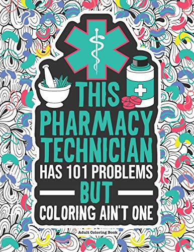 Pharmacy Technician Adult Coloring Book: A Funny & Snarky Swear Coloring Book For Pharmacy Technicians. A Novelty Gift Idea For Women, Men and Retirement.