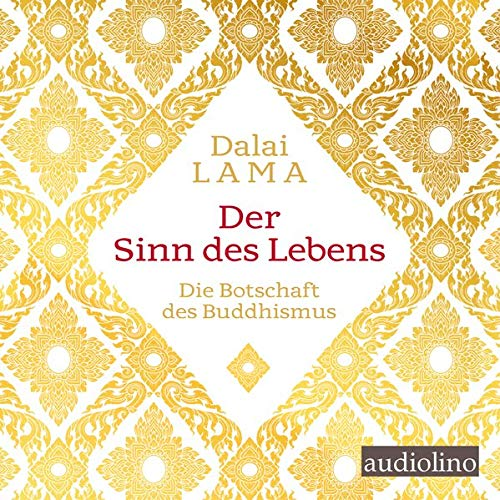 Der Sinn des Lebens: Die Botschaft des Buddhismus