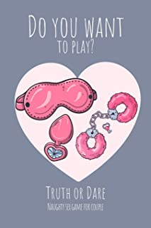 Do you want to play? Truth or Dare - Naugthy Sex Game For Couple: Perfect Valentine's day gift for him or her - Sexy game ...