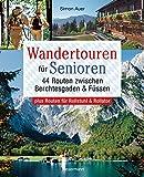 Wandertouren für Senioren. 44 Routen zwischen Berchtesgaden & Füssen plus Routen...