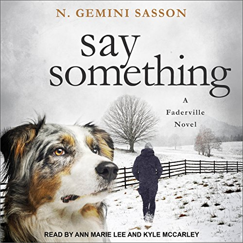 Say Something     Faderville Novels Series, Book 3              Written by:                                                                                                                                 N. Gemini Sasson                               Narrated by:                                                                                                                                 Ann Marie Lee,                                                                                        Kyle McCarley                      Length: 14 hrs and 48 mins     1 rating     Overall 5.0
