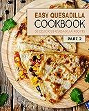 Easy Quesadilla Cookbook 2: 50 Delicious Quesadilla Recipes (2nd Edition) (English Edition)