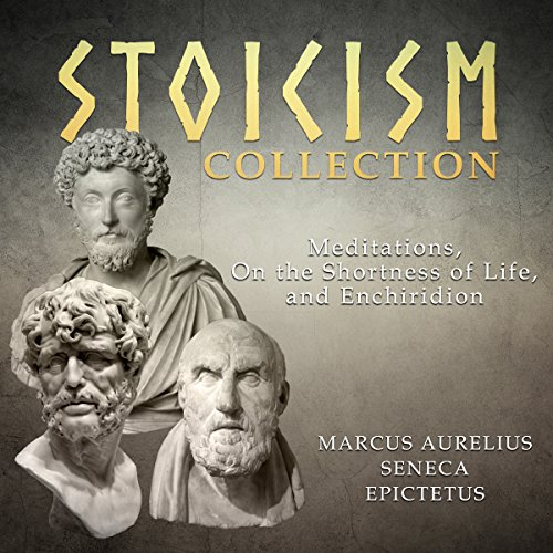 Stoicism Collection: Meditations, On the Shortness of Life, and Enchiridion cover art