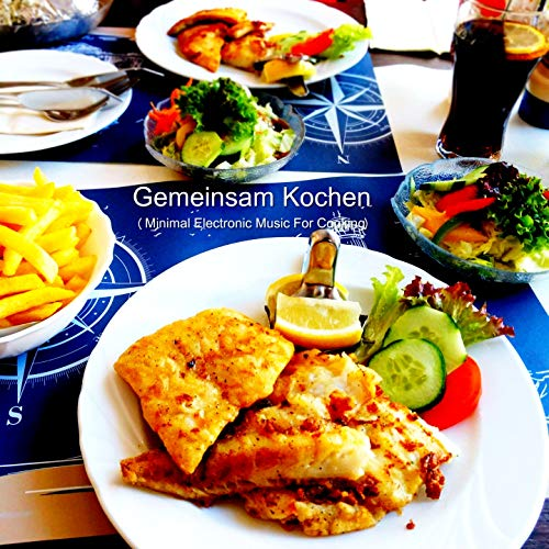 Gemeinsam Kochen (Minimal Electronic Music for Cooking)