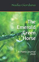 The Emerald Green Horse: A Poetic Journal 2020
