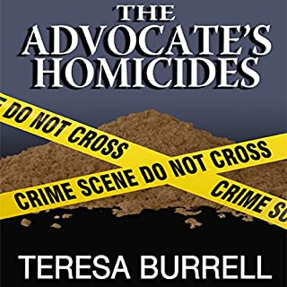 The Advocate's Homicides     The Advocate Series, Book 8              By:                                                                                                                                 Teresa Burrell                               Narrated by:                                                                                                                                 John Bell                      Length: 8 hrs and 26 mins     29 ratings     Overall 4.5