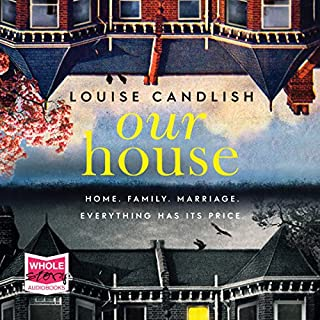 Our House                   By:                                                                                                                                 Louise Candlish                               Narrated by:                                                                                                                                 Deni Francis,                                                                                        Paul Panting                      Length: 12 hrs and 53 mins     1,476 ratings     Overall 4.3
