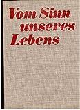 Vom Sinn unseres Lebens Zur Erinnerung an die Jugendweihe gewidmet vom Zentralen Ausschuß für Jugendweihe in der DDR