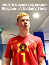 2018 FIFA World Cup Russia - Belgium - A Nation's Story