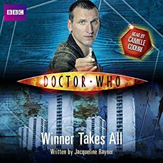 Doctor Who: The Winner Takes All     New Series Adventure 3              By:                                                                                                                                 Jacqueline Rayner                               Narrated by:                                                                                                                                 Camille Coduri                      Length: 5 hrs and 28 mins     1 rating     Overall 5.0