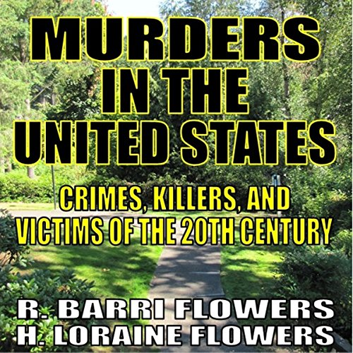 Murders In The United States     Crimes, Killers And Victims Of The Twentieth Century              By:                                                                                                                                 R. Barri Flowers,                                                                                        H. Loraine Flowers                               Narrated by:                                                                                                                                 Dave Wright                      Length: 10 hrs and 42 mins     16 ratings     Overall 3.6