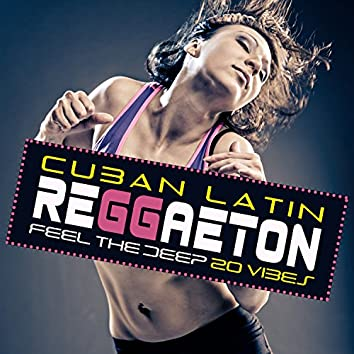 Cuban Latin Reggaeton: Feel the Deep 20 Vibes, Non Stop Summer Hits, Havana Caliente Club 2018