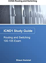 CCNA Routing and Switching 100-105: ICND1 Study Guide