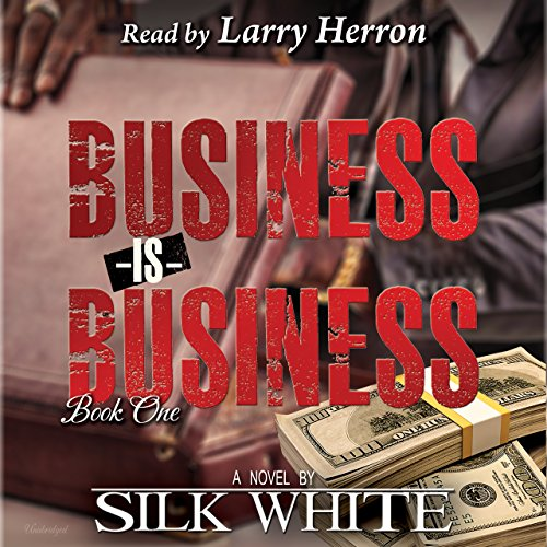 Business Is Business     Business Is Business Series, Book 1              By:                                                                                                                                 Silk White                               Narrated by:                                                                                                                                 Larry Herron                      Length: 3 hrs and 10 mins     12 ratings     Overall 4.6
