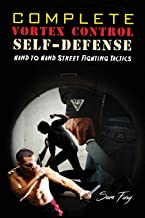 Complete Vortex Control Self-Defense: Hand to Hand Combat, Knife Defense, and Stick Fighting: 6