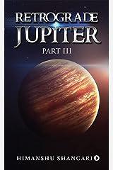 Retrograde Jupiter - Part III Kindle Edition