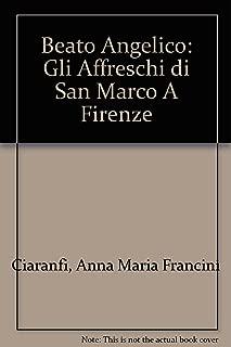 Beato Angelico: Gli Affreschi di San Marco A Firenze