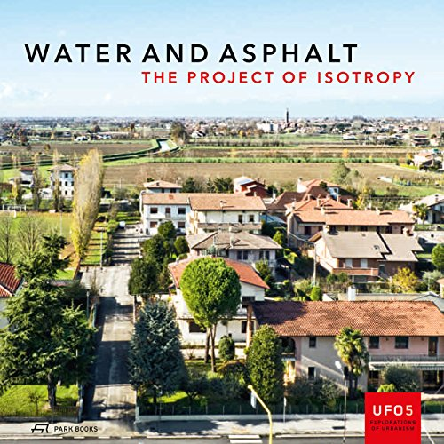 Water and Asphalt - The Project of Isotrophy in the Metropolitan Area of Venice (UFO: Explorations of Urbanism)