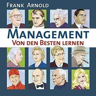 Management. Von den Besten lernen                   Autor:                                                                                                                                 Frank Arnold                               Sprecher:                                                                                                                                 Andreas Herrler,                                                                                        Frank Arnold                      Spieldauer: 8 Std. und 53 Min.     185 Bewertungen     Gesamt 3,8