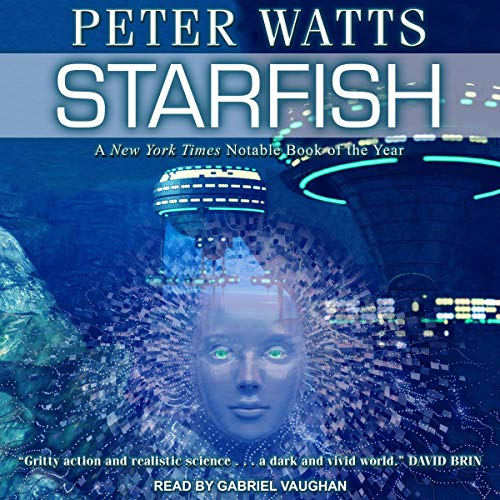 Starfish     Rifters Trilogy Series, Book 1              Written by:                                                                                                                                 Peter Watts                               Narrated by:                                                                                                                                 Gabriel Vaughan                      Length: 11 hrs and 57 mins     Not rated yet     Overall 0.0