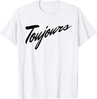 Toujours T-Shirt - Always French Saying Graphic Words Tee