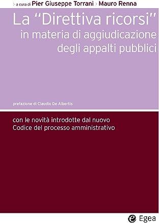 Direttiva ricorsi in materia di aggiudicazione degli appalti pubblici (La): Con le novit introdotte dal nuovo codice del processo (Società)