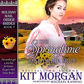 The Springtime Mail Order Bride     Holiday Mail Order Brides, Book Five              By:                                                                                                                                 Kit Morgan                               Narrated by:                                                                                                                                 Michael Rahhal                      Length: 5 hrs and 4 mins     68 ratings     Overall 4.4