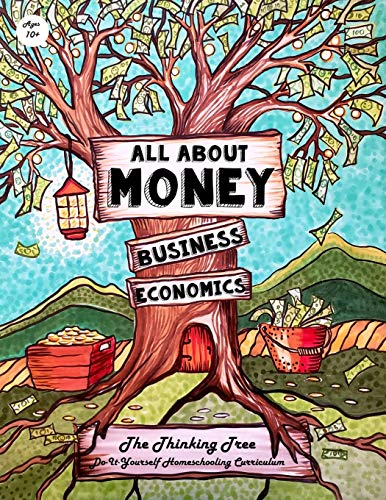 Compare Textbook Prices for All About Money - Economics - Business - Ages 10+: The Thinking Tree - Do-It-Yourself Homeschooling Curriculum All about Money & How to Make Money ... Money, Economics, Business - Research - GRE  ISBN 9798629450993 by Brown, Margarita,Brown, Isaac Joshua,Kidalova, Anna,Brown, Sarah Janisse