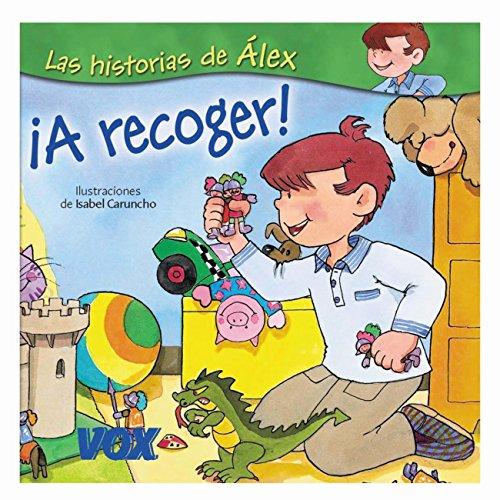 ¡A recoger! (Vox - Infantil / Juvenil - Castellano - A Partir De 3 Años - Colección Las Historias De Álex)