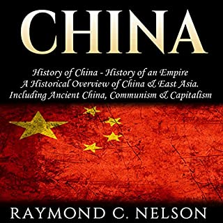 China: History of China - History of an Empire     A Historical Overview of China & East Asia. Including: Ancient China, Communism & Capitalism              By:                                                                                                                                 Raymond C. Nelson                               Narrated by:                                                                                                                                 Jeffrey A. Hering                      Length: 3 hrs and 38 mins     Not rated yet     Overall 0.0