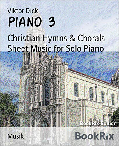 Piano 3: Christian Hymns & Chorals Sheet Music for Solo Piano (English Edition)