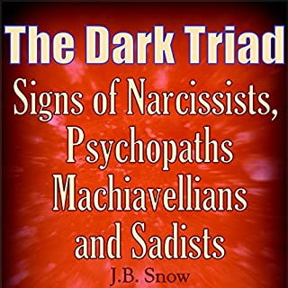 The Dark Triad: Signs of Narcissists, Psychopaths, Machiavellians, and Sadists     Transcend Mediocrity, Book 300              By:                                                                                                                                 J.B. Snow                               Narrated by:                                                                                                                                 Pete Beretta                      Length: 27 mins     7 ratings     Overall 3.7