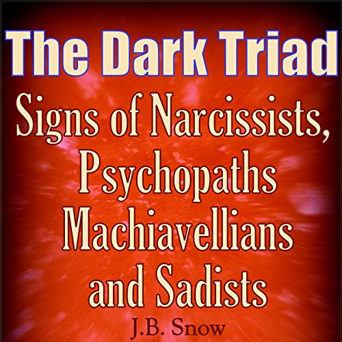 The Dark Triad: Signs of Narcissists, Psychopaths, Machiavellians, and Sadists cover art