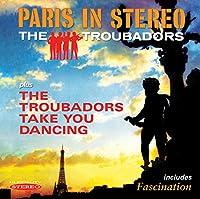 PARIS IN STEREO /THE TROUBADORS TAKE YOU DANCING