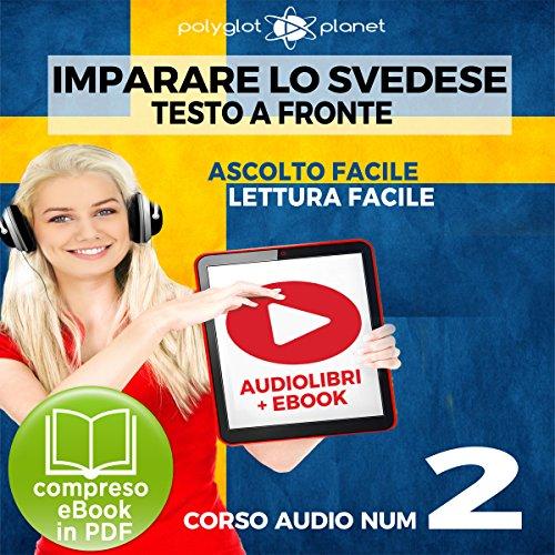 Couverture de Imparare lo svedese - Lettura facile | Ascolto facile - Testo a fronte: Imparare lo svedese Easy Audio | Easy Reader (Svedese corso audio) (Volume 2) [Learn Swedish]