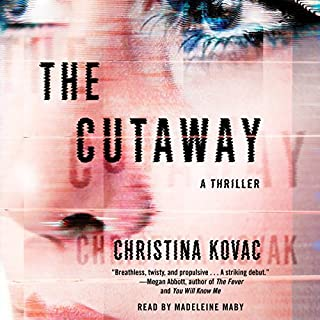 The Cutaway     A Novel              By:                                                                                                                                 Christina Kovac                               Narrated by:                                                                                                                                 Madeleine Maby                      Length: 9 hrs and 58 mins     37 ratings     Overall 3.9