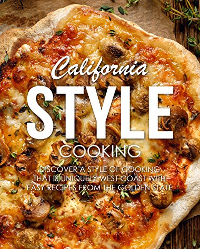 California Style Cooking: Discover a Style of Cooking that is Uniquely West Coast with Easy Recipes from the Golden State by [BookSumo Press]