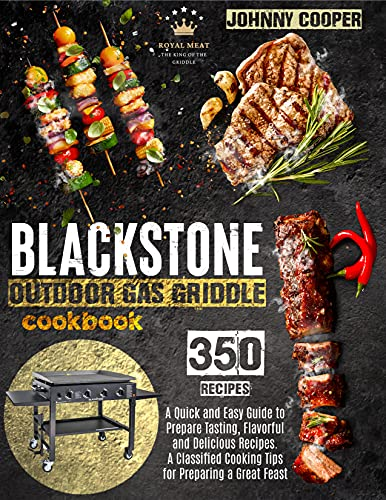 Blackstone Outdoor Gas Griddle Cookbook: A Quick and Easy Guide to Prepare Tasting, Flavorful and Delicious Recipes. A Classified Cooking Tips for Preparing a Great Feast (English Edition)