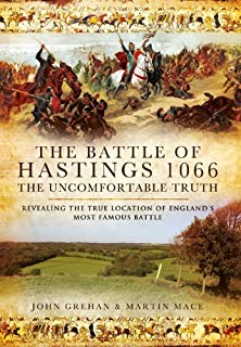 The Battle of Hastings 1066 - The Uncomfortable Truth: Revealing the True Location of England's Most Famous Battle