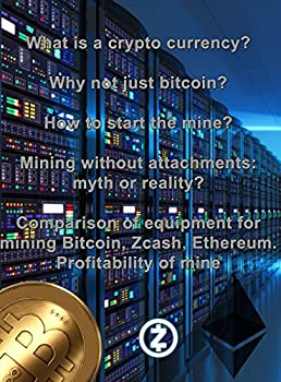 What is a crypto currency? Why not just bitcoin? How to start the mine? Mining without attachments  myth or reality? Comparison of equipment for mining Bitcoin Zcash Ethereum Profitability of mine