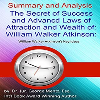 Summary and Analysis: The Secret of Success and Advanced Laws of Attraction and Wealth of William Walker Atkinson     William Walker Atkinson's Key Ideas              By:                                                                                                                                 George Mentz                               Narrated by:                                                                                                                                 Joseph Nuckols                      Length: 34 mins     1 rating     Overall 4.0