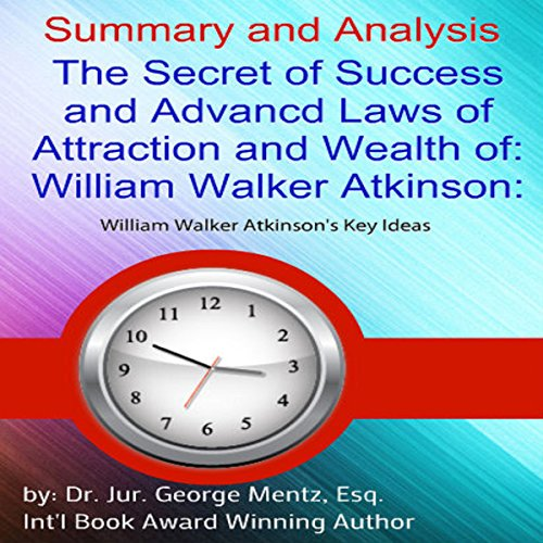 Summary and Analysis: The Secret of Success and Advanced Laws of Attraction and Wealth of William Walker Atkinson audiobook cover art