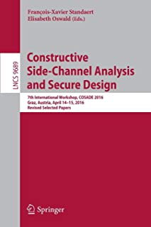 Constructive Side-Channel Analysis and Secure Design: 7th International Workshop, COSADE 2016, Graz, Austria, April 14-15,...